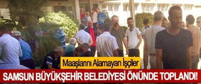 Maaşlarını Alamayan İşçiler Samsun Büyükşehir Belediyesi önünde toplandı!