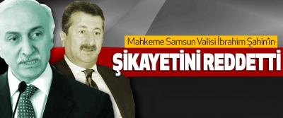 Mahkeme Samsun Valisi İbrahim Şahin'in şikayetini Reddetti