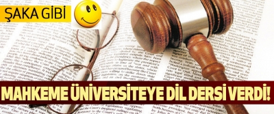 Mahkeme Üniversiteye Dil Dersi Verdi!