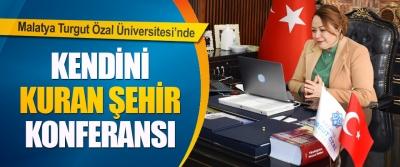 Malatya Turgut Özal Üniversitesi'nde Kendini Kuran Şehir Konferansı