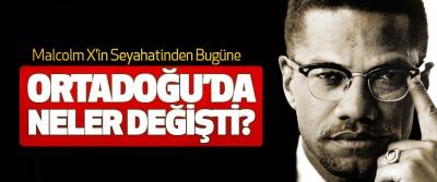 Malcolm X'in Seyahatinden Bugüne Ortadoğu'da Neler Değişti?