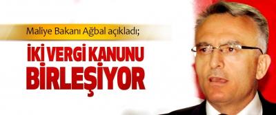 Maliye Bakanı Ağbal açıkladı; İki Vergi Kanunu Birleşiyor