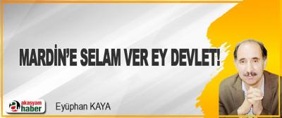 Mardin'e Selam Ver Ey Devlet!