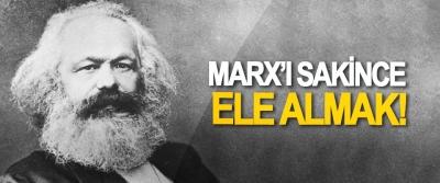 Marx'ı Sakince Ele Almak