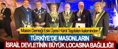 Mason Derneği Eski Üyesi Hürol Taşdelen kaleminden Türkiye'de masonların İsrail devletinin büyük locasına bağlılığı!
