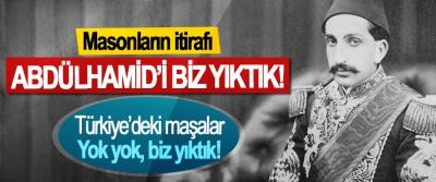 Masonların itirafı: Abdülhamid'i Biz Yıktık!