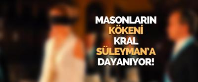 Masonların Kökeni Kral Süleyman'a Dayanıyor!