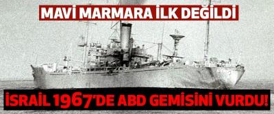 Mavi Marmara ilk değildi; İsrail 1967'de ABD Gemisini vurdu!