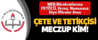 MEB Bürokratlarına FETÖCÜ, Hırsız, Namussuz Diye İftiralar Atan Çete ve tetikçisi meczup kim!