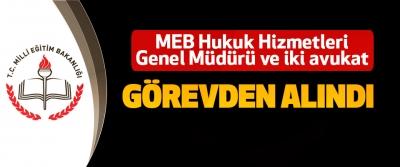 MEB Hukuk Hizmetleri Genel Müdürü ve iki avukat görevden alındı