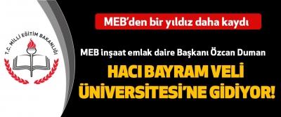 MEB İnşaat Emlak Daire Başkanı Özcan Duman Hacı Bayram Veli Üniversitesine Gidiyor!