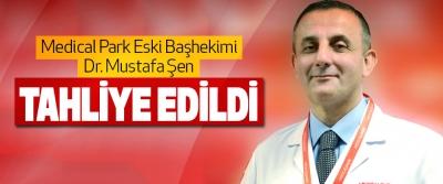 Medical Park Eski Başhekimi Dr. Mustafa Şen Tahliye Edildi