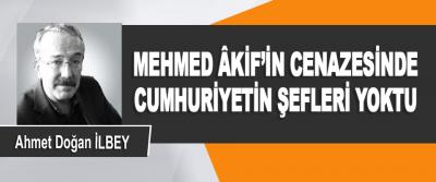 Mehmed Âkif'in Cenazesinde Cumhuriyetin Şefleri Yoktu