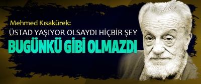 Mehmed Kısakürek: Üstad Yaşıyor Olsaydı Hiçbir Şey Bugünkü Gibi Olmazdı