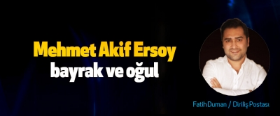 Mehmet Akif Ersoy, bayrak ve oğul