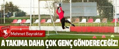 Mehmet Bayraktar: A takıma daha çok genç kardeşlerimizi göndereceğiz!
