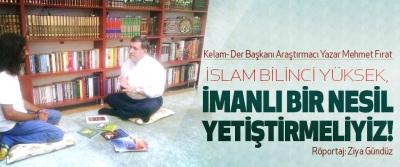 Mehmet Fırat: İslam Bilinci Yüksek, İmanlı Bir Nesil Yetiştirmeliyiz!