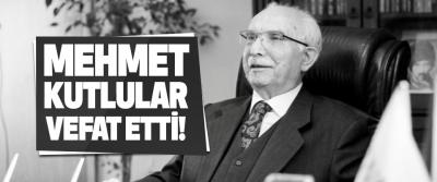 Mehmet Kutlular Vefat Etti!