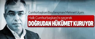 Mehmet Uçum: Halk Cumhurbaşkanı'nı seçerek Doğrudan Hükümet Kuruyor