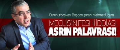 Mehmet Uçum: Meclis'in Feshi İddiası Asrın Palavrası!