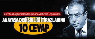 Mehmet Uçum'dan Anayasa Değişikliği İtirazlarına 10 Cevap