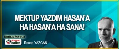 Mektup Yazdım Hasan'a Ha Hasan'a Ha Sana!
