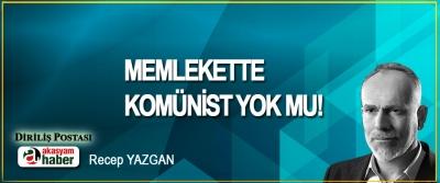 Memlekette komünist yok mu!