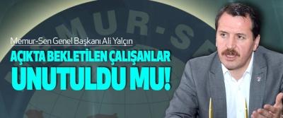 Memur-Sen Genel Başkanı Ali Yalçın,Açıkta bekletilen çalışanlar unutuldu mu!