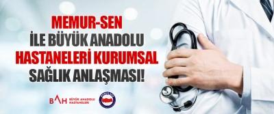 Memur-Sen İle Büyük Anadolu Hastaneleri Kurumsal Sağlık Anlaşması!