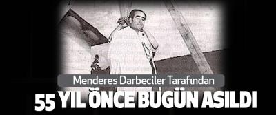 Menderes Darbeciler Tarafından 55 Yıl Önce Bugün Asıldı