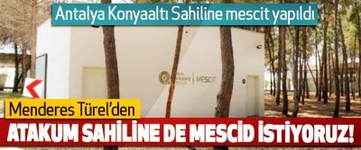 Menderes Türel'den Atakum sahiline de mescid istiyoruz!