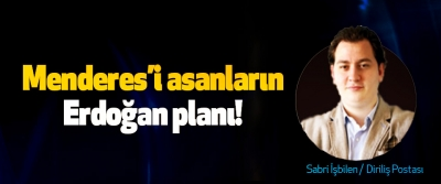 Menderes'i asanların Erdoğan planı!
