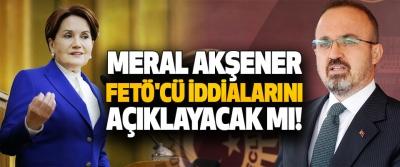 Meral Akşener Fetö'cü İddialarını Açıklayacak mı!