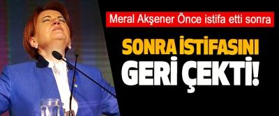 Meral Akşener Önce istifa etti Sonra istifasını geri çekti!