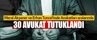 Meral Akşener ve Erhan Tuncel'inde Avukatları aralarında 30 avukat tutuklandı