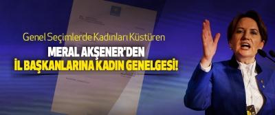 Meral Akşener'den İl Başkanlarına Kadın Genelgesi!