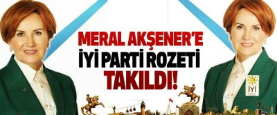Meral Akşener'e İYİ parti rozeti takıldı!