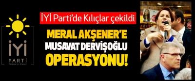 Meral Akşener'e Musavat Dervişoğlu operasyonu!