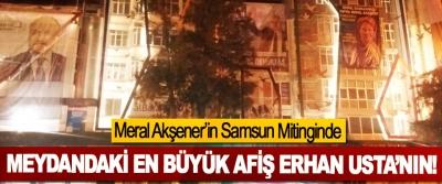 Meral Akşener'in Samsun Mitinginde Meydandaki en büyük afiş Erhan Usta'nın!