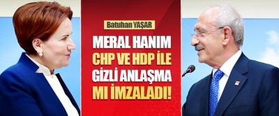 Meral Hanım, CHP ve HDP İle Gizli Anlaşma mı İmzaladı!