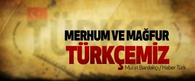Merhum Ve Mağfur Türkçemiz