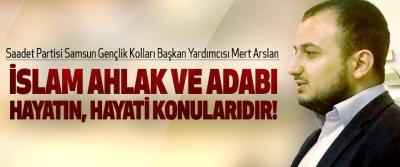 Mert Arslan: İslam ahlak ve adabı; hayatın, hayati konularıdır!