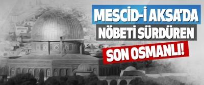 Mescid-i Aksa'da Nöbeti Sürdüren Son Osmanlı!