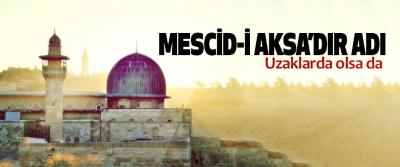 Mescid-İ Aksa'dır Adı Uzaklarda olsa da