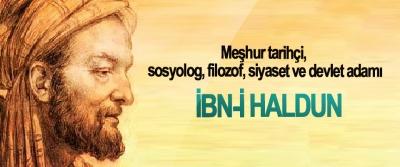Meşhur tarihçi, sosyolog, filozof, siyaset ve devlet adamı: İbn-İ Haldun