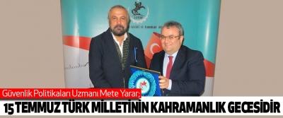 Mete Yarar; 15 Temmuz Türk Milletinin Kahramanlık Gecesidir