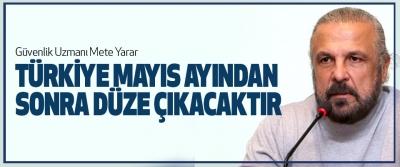 Mete Yarar, Türkiye Mayıs Ayından Sonra Düze Çıkacaktır