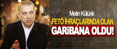 Metin Külünk: FETÖ İhraçlarında Olan Garibana Oldu!