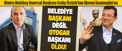 Metro Holding Onursal Başkanı Galip Öztürk'ten Ekrem İmamoğlu'na