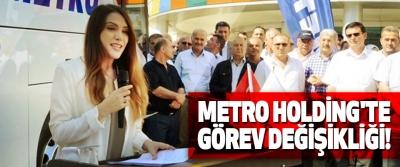 Metro holding'te görev değişikliği!